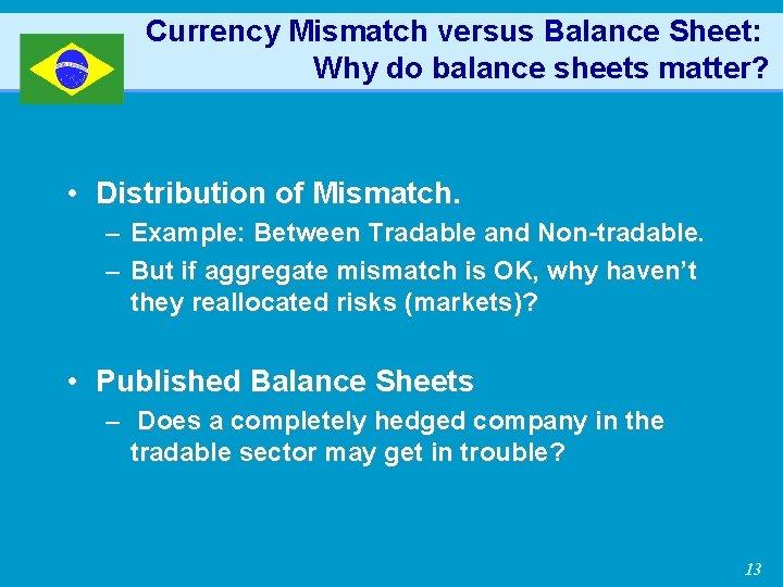 Currency Mismatch versus Balance Sheet: Why do balance sheets matter? • Distribution of Mismatch.