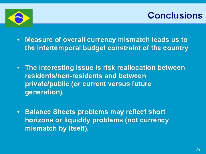 Conclusions • Measure of overall currency mismatch leads us to the intertemporal budget constraint