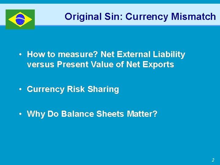 Original Sin: Currency Mismatch • How to measure? Net External Liability versus Present Value