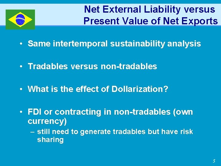 Net External Liability versus Present Value of Net Exports • Same intertemporal sustainability analysis