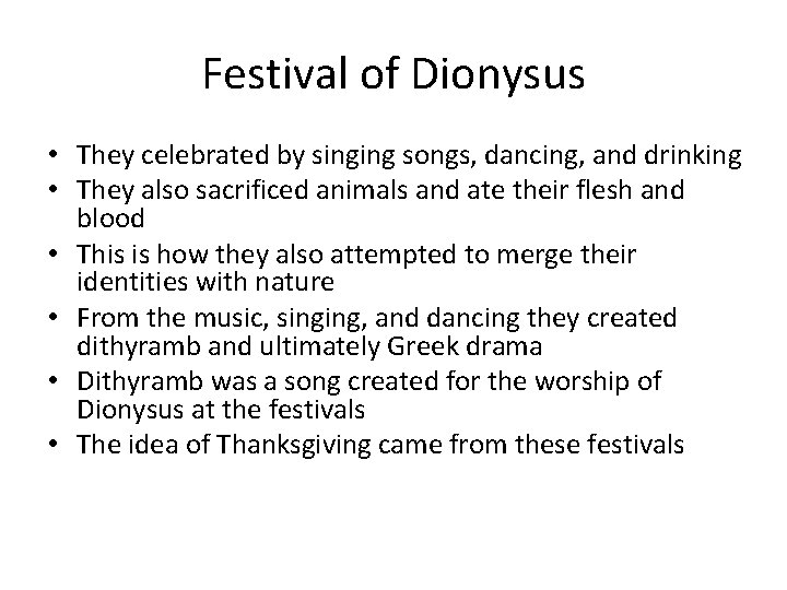Festival of Dionysus • They celebrated by singing songs, dancing, and drinking • They