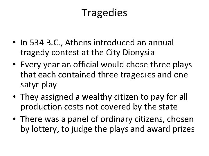 Tragedies • In 534 B. C. , Athens introduced an annual tragedy contest at