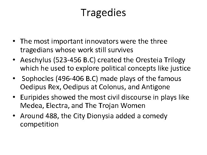 Tragedies • The most important innovators were three tragedians whose work still survives •