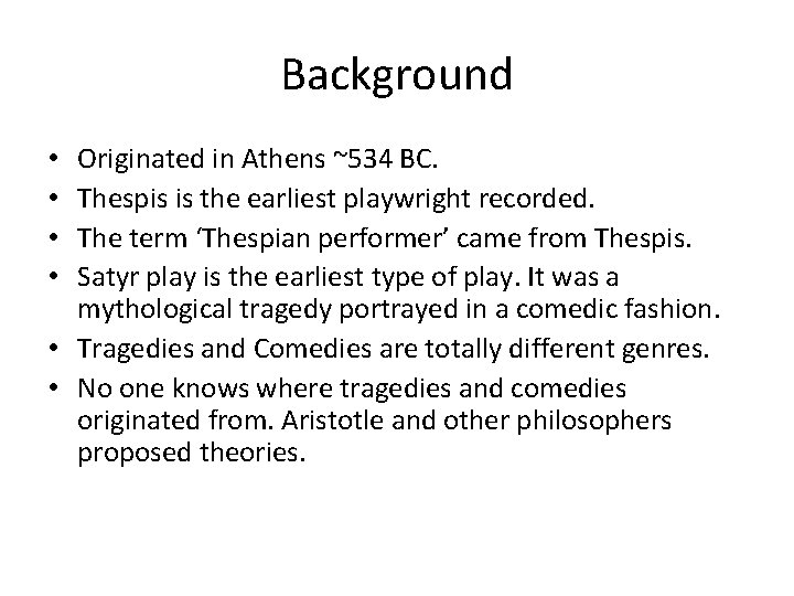 Background Originated in Athens ~534 BC. Thespis is the earliest playwright recorded. The term