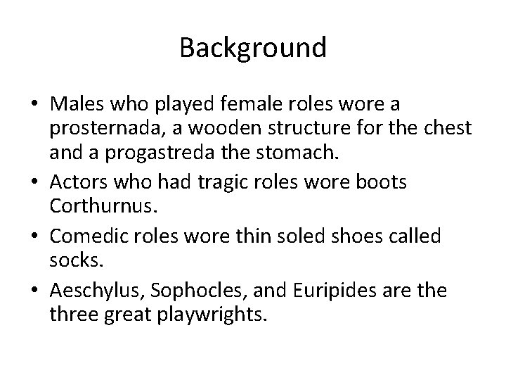 Background • Males who played female roles wore a prosternada, a wooden structure for