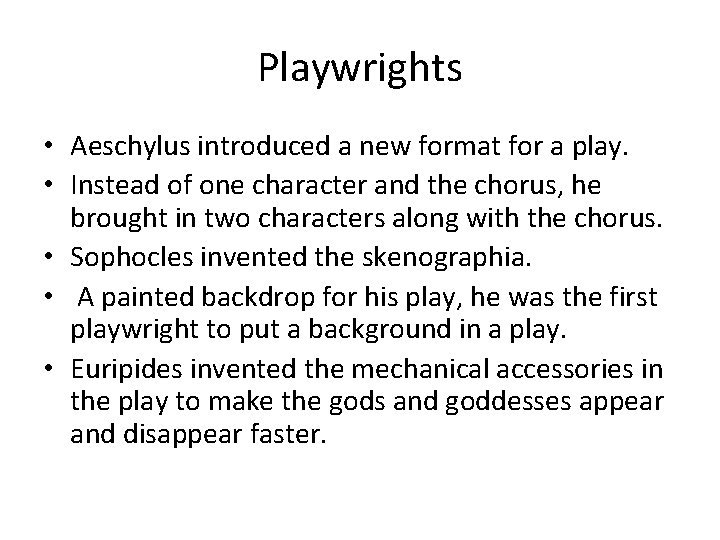 Playwrights • Aeschylus introduced a new format for a play. • Instead of one