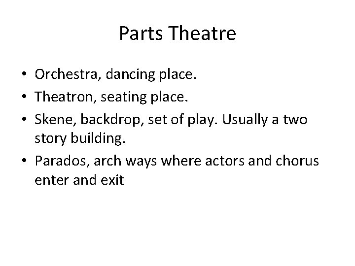 Parts Theatre • Orchestra, dancing place. • Theatron, seating place. • Skene, backdrop, set