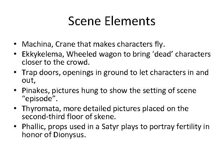 Scene Elements • Machina, Crane that makes characters fly. • Ekkykelema, Wheeled wagon to