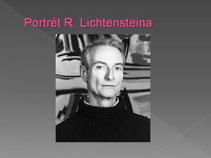 Portrét R. Lichtensteina