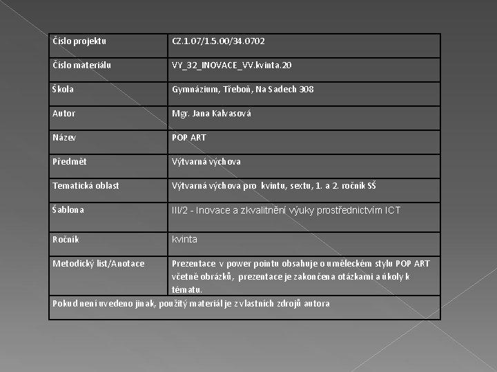 Číslo projektu CZ. 1. 07/1. 5. 00/34. 0702 Číslo materiálu VY_32_INOVACE_VV. kvinta. 20 Škola