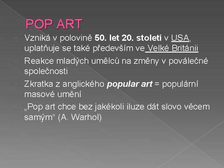 POP ART Vzniká v polovině 50. let 20. století v USA, uplatňuje se také
