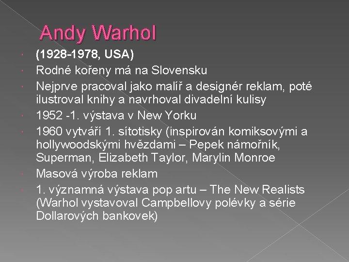 Andy Warhol (1928 -1978, USA) Rodné kořeny má na Slovensku Nejprve pracoval jako malíř