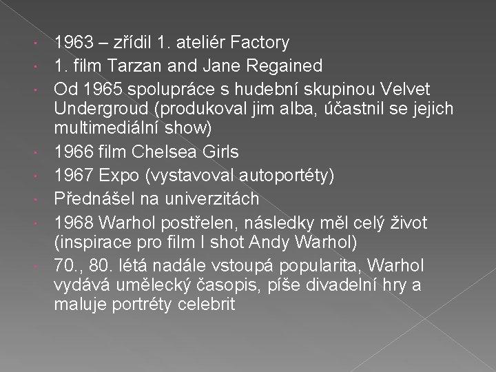 1963 – zřídil 1. ateliér Factory 1. film Tarzan and Jane Regained Od