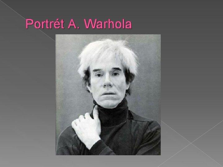 Portrét A. Warhola