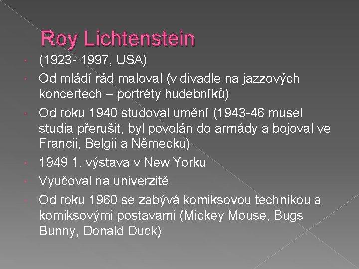 Roy Lichtenstein (1923 - 1997, USA) Od mládí rád maloval (v divadle na jazzových