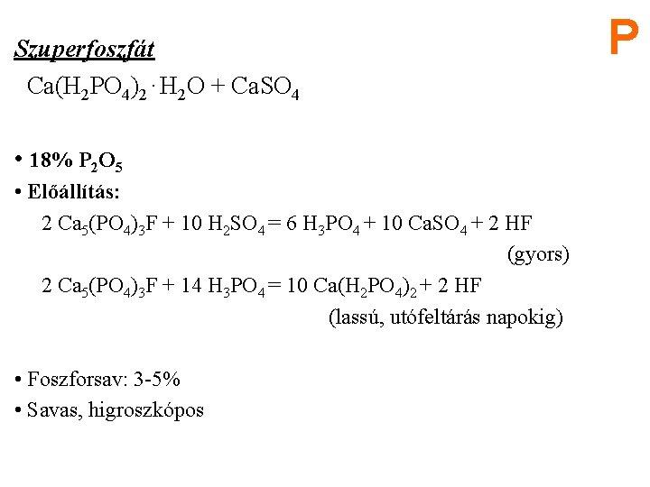 Szuperfoszfát Ca(H 2 PO 4)2. H 2 O + Ca. SO 4 • 18%