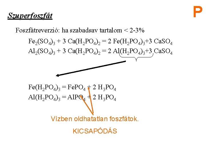 P Szuperfoszfát Foszfátreverzió: ha szabadsav tartalom < 2 -3% Fe 2(SO 4)3 + 3
