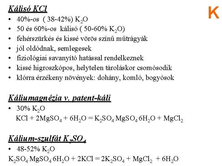 Kálisó KCl • • 40%-os ( 38 -42%) K 2 O 50 és 60%-os