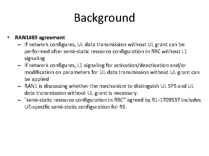 Background • RAN 1#89 agreement – If network configures, UL data transmission without UL