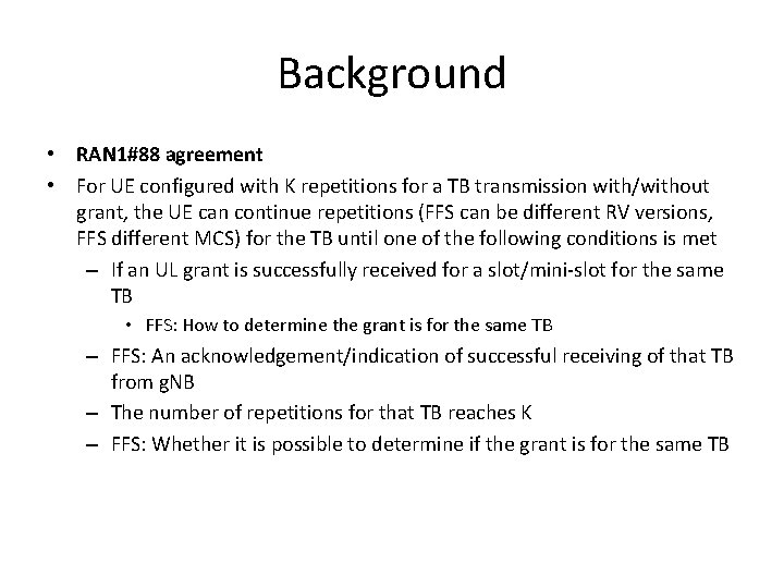 Background • RAN 1#88 agreement • For UE configured with K repetitions for a