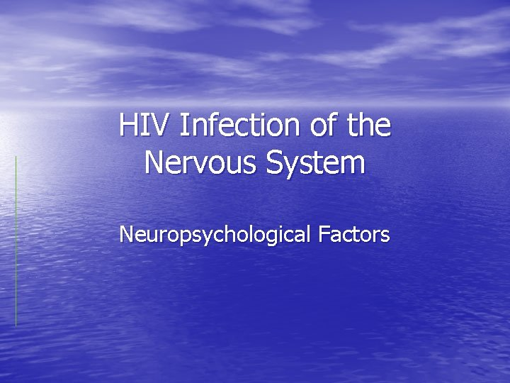 HIV Infection of the Nervous System Neuropsychological Factors