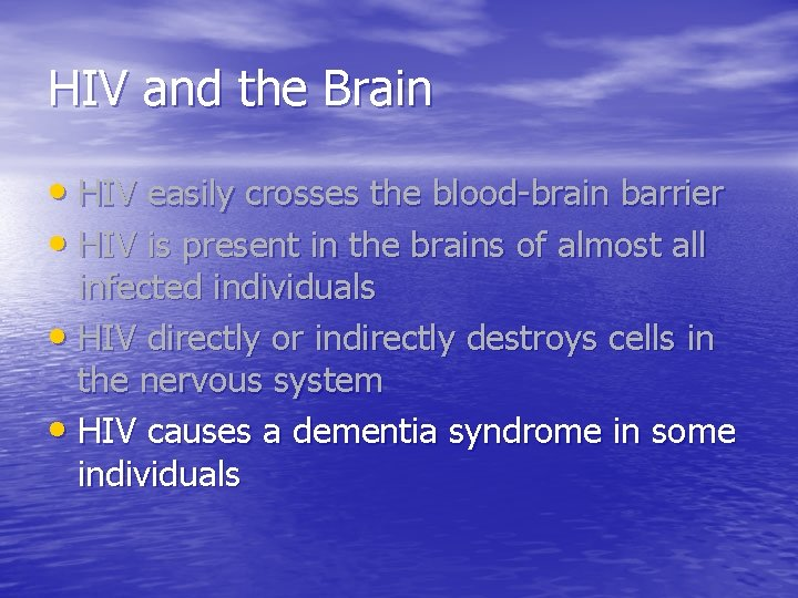 HIV and the Brain • HIV easily crosses the blood-brain barrier • HIV is