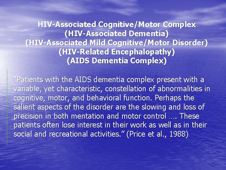 HIV-Associated Cognitive/Motor Complex (HIV-Associated Dementia) (HIV-Associated Mild Cognitive/Motor Disorder) (HIV-Related Encephalopathy) (AIDS Dementia Complex)