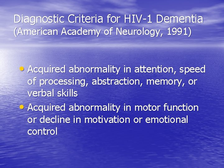 Diagnostic Criteria for HIV-1 Dementia (American Academy of Neurology, 1991) • Acquired abnormality in