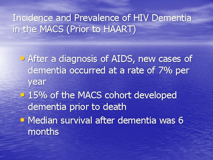 Incidence and Prevalence of HIV Dementia in the MACS (Prior to HAART) • After