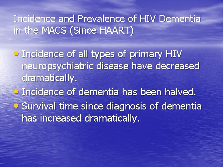 Incidence and Prevalence of HIV Dementia in the MACS (Since HAART) • Incidence of