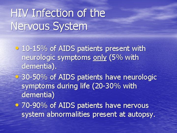 HIV Infection of the Nervous System • 10 -15% of AIDS patients present with