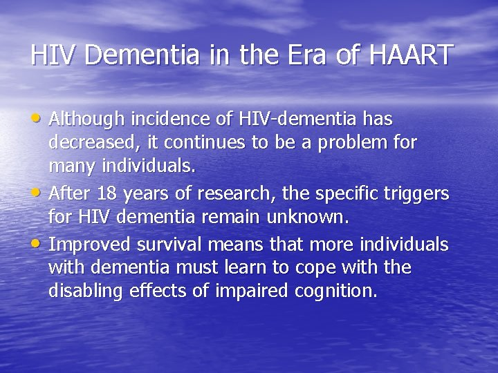 HIV Dementia in the Era of HAART • Although incidence of HIV-dementia has •
