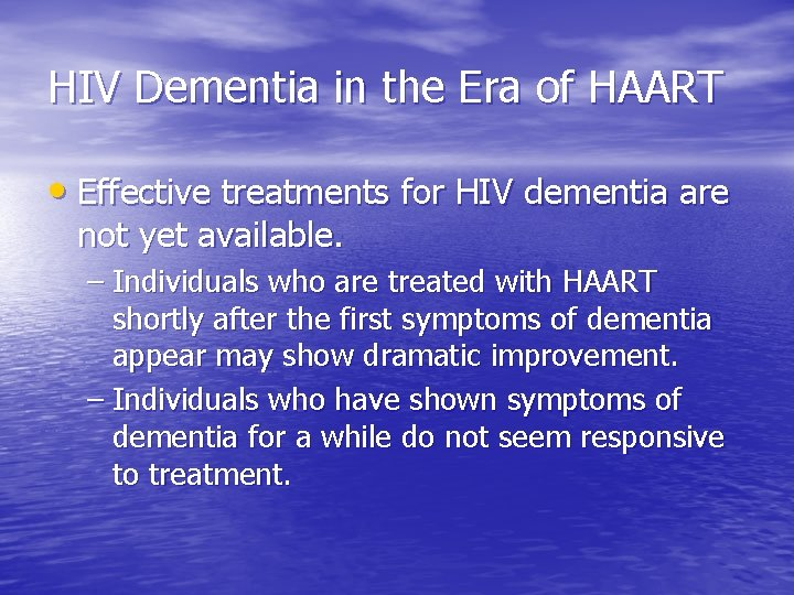 HIV Dementia in the Era of HAART • Effective treatments for HIV dementia are