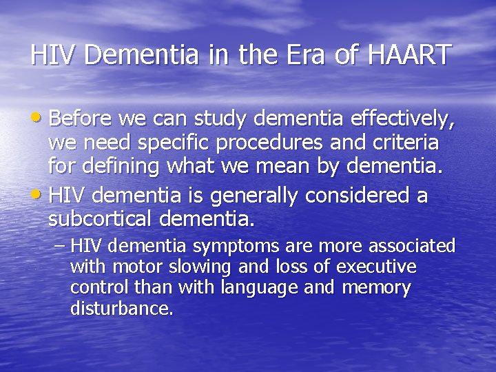 HIV Dementia in the Era of HAART • Before we can study dementia effectively,