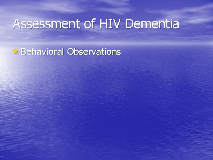 Assessment of HIV Dementia • Behavioral Observations