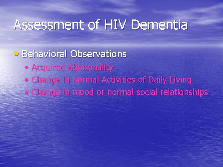Assessment of HIV Dementia • Behavioral Observations • Acquired Abnormality • Change in normal