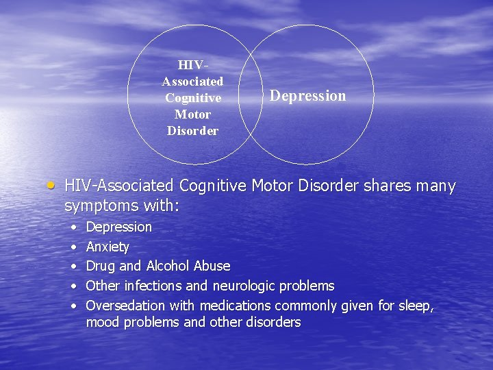 HIVAssociated Cognitive Motor Disorder Depression • HIV-Associated Cognitive Motor Disorder shares many symptoms with: