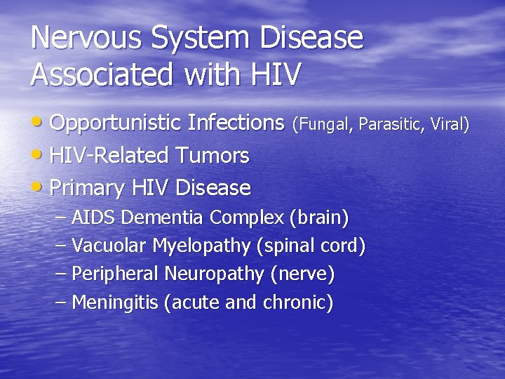 Nervous System Disease Associated with HIV • Opportunistic Infections (Fungal, Parasitic, Viral) • HIV-Related