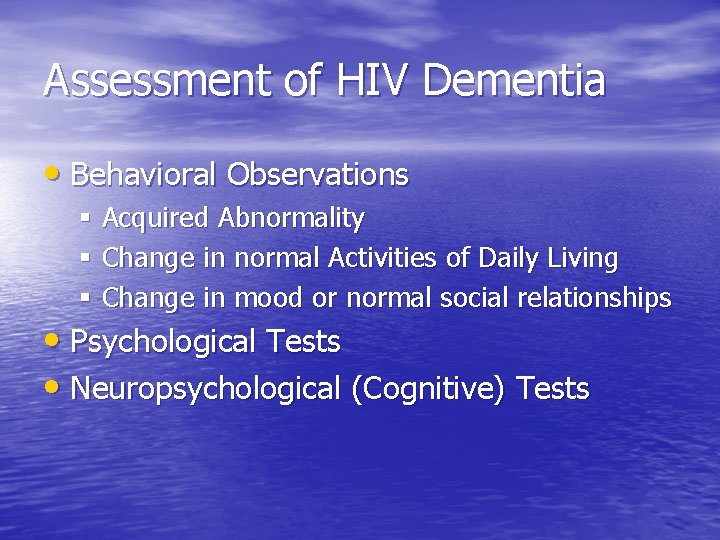 Assessment of HIV Dementia • Behavioral Observations § Acquired Abnormality § Change in normal