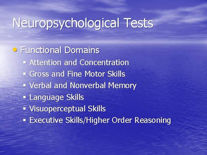 Neuropsychological Tests • Functional Domains § Attention and Concentration § Gross and Fine Motor