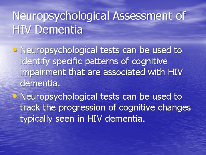 Neuropsychological Assessment of HIV Dementia • Neuropsychological tests can be used to identify specific
