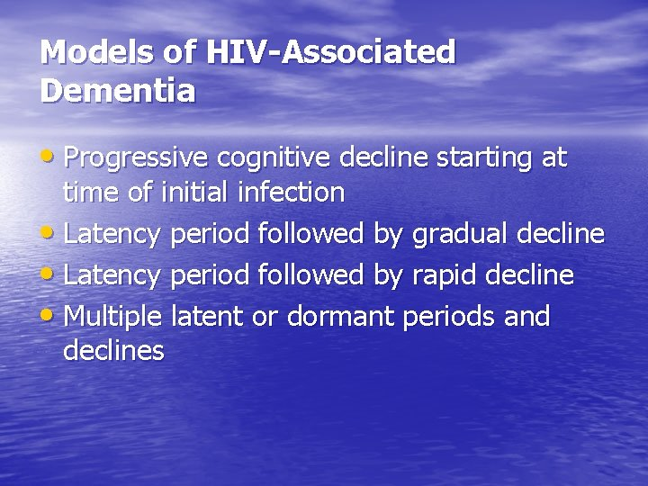 Models of HIV-Associated Dementia • Progressive cognitive decline starting at time of initial infection