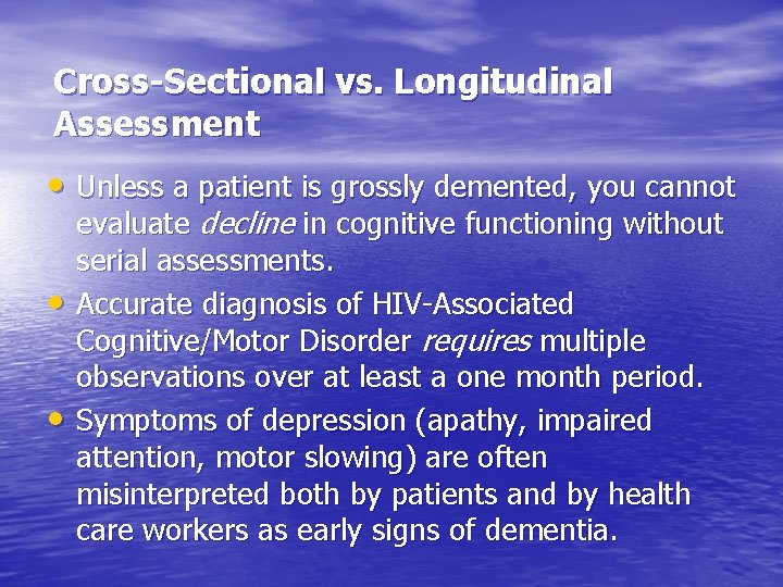 Cross-Sectional vs. Longitudinal Assessment • Unless a patient is grossly demented, you cannot •
