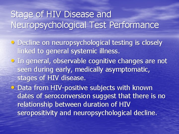 Stage of HIV Disease and Neuropsychological Test Performance • Decline on neuropsychological testing is