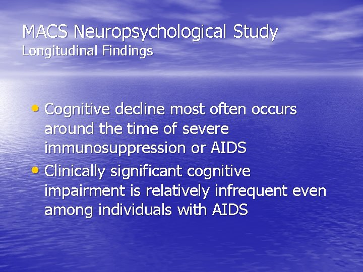 MACS Neuropsychological Study Longitudinal Findings • Cognitive decline most often occurs around the time