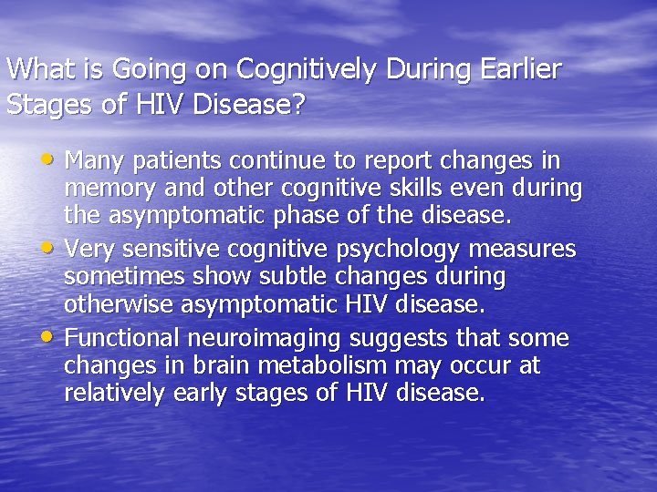 What is Going on Cognitively During Earlier Stages of HIV Disease? • Many patients