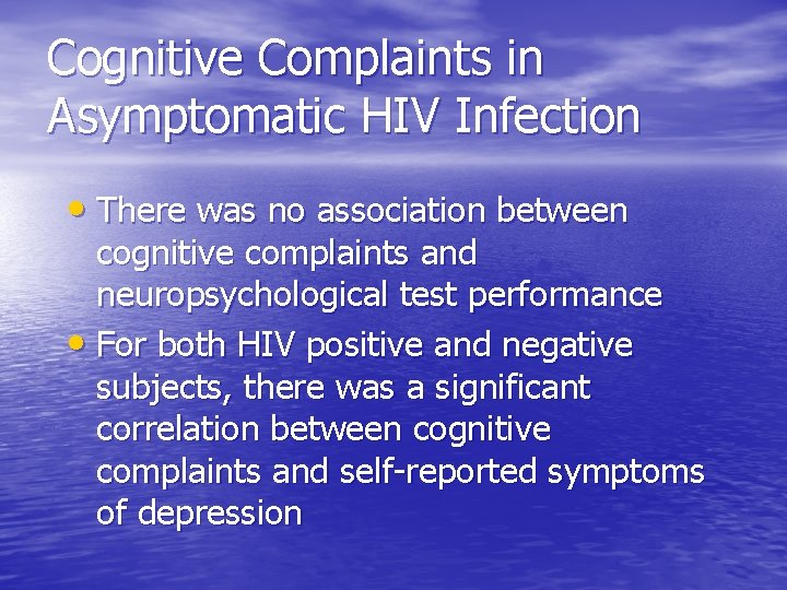 Cognitive Complaints in Asymptomatic HIV Infection • There was no association between cognitive complaints