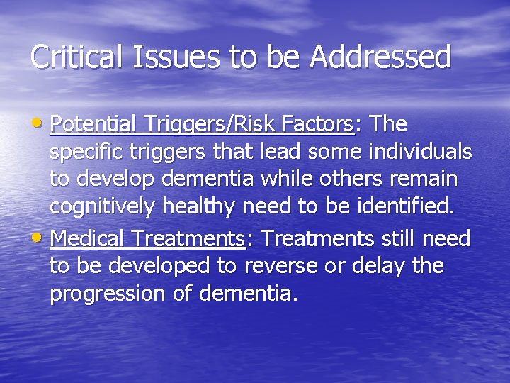 Critical Issues to be Addressed • Potential Triggers/Risk Factors: The specific triggers that lead