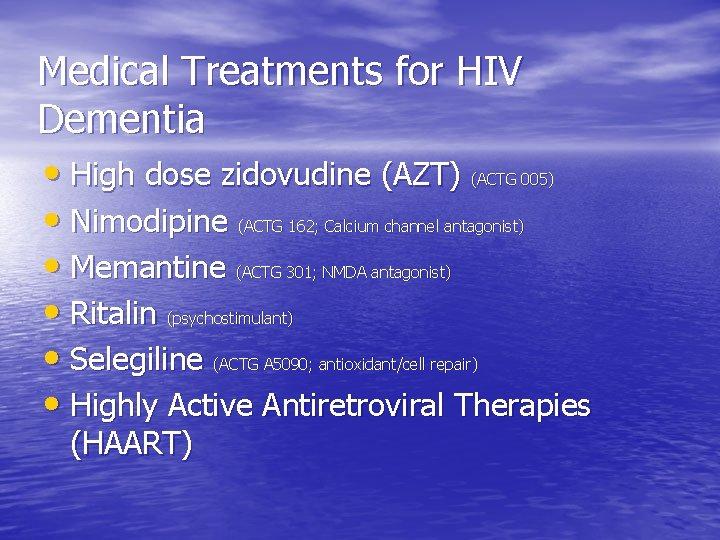 Medical Treatments for HIV Dementia • High dose zidovudine (AZT) • Nimodipine • Memantine