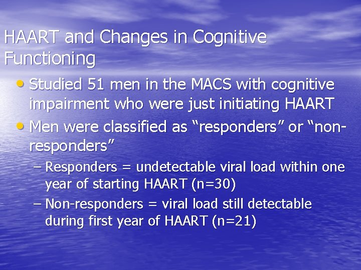 HAART and Changes in Cognitive Functioning • Studied 51 men in the MACS with